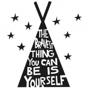 The bravest think you can be is yourself